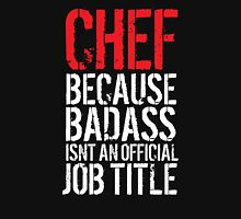 Funny 'Chef Because Badass Isn't an official Job Title' White on Black T-Shirt T-Shirt