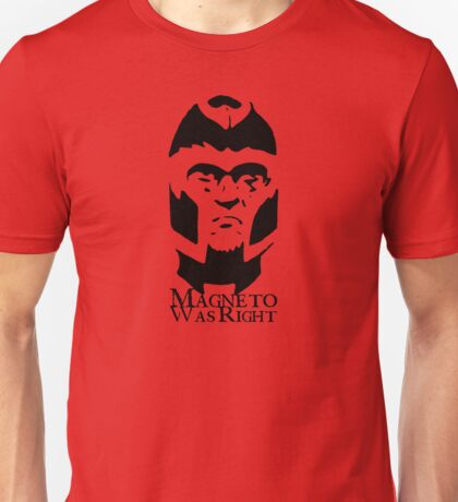 Magneto Was Right Unisex T-Shirt