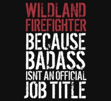 Funny 'Wildland Firefighter because Badass isn't an official job title' t-shirt by Albany Retro