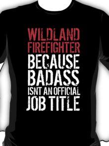 Funny 'Wildland Firefighter because Badass isn't an official job title' t-shirt T-Shirt