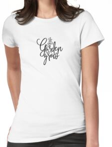 Let you garden grow Womens Fitted T-Shirt