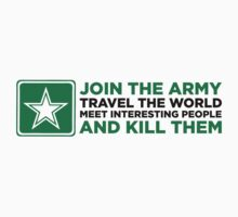 Join The Army And Kill People by artpolitic
