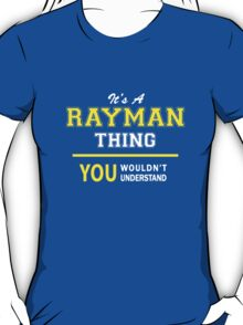 It's A RAYMAN thing, you wouldn't understand !! T-Shirt