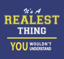 It's A REALEST thing, you wouldn't understand !! T-Shirt