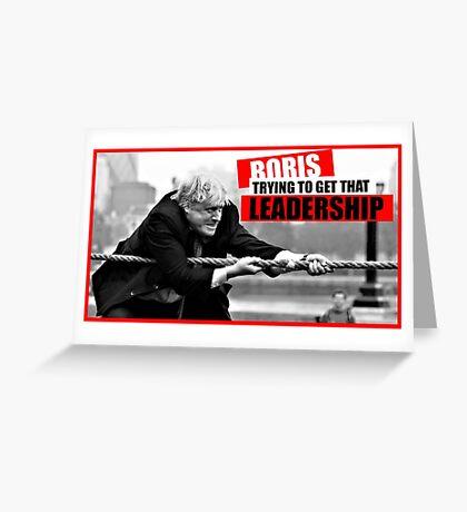 Boris Johnson - Boris trying to get that leadership Greeting Card