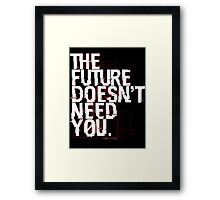 The Future Doesn't Need You Framed Print