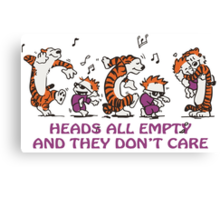 Heads all empty and they don't care! Canvas Print