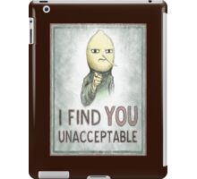 I FIND YOU UNACCEPTABLE iPad Case/Skin