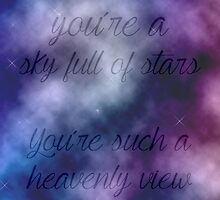 You're A Sky Full Of Stars You're Such A Heavenly View by Scienceandfaith