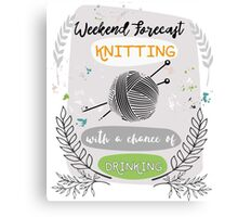Knitting and Drinking - Weekend Forecast Canvas Print