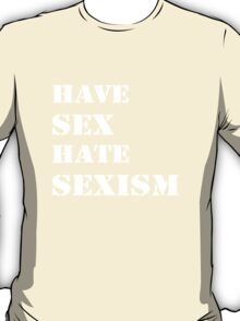 Have sex hate sexism (white) T-Shirt