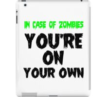 IN THE CASE OF ZOMBIES YOU'RE ON YOUR OWN iPad Case/Skin