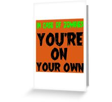 IN THE CASE OF ZOMBIES YOU'RE ON YOUR OWN Greeting Card