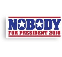 Hilarious 'Nobody For President 2016' Presidential Humor T-Shirt Canvas Print