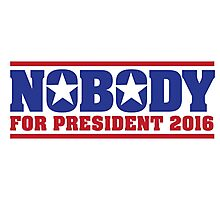 Hilarious 'Nobody For President 2016' Presidential Humor T-Shirt Photographic Print