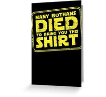 Many Bothan died bring you this shirt Greeting Card