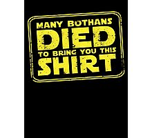 Many Bothans died bring you this shirt Photographic Print