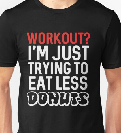 Workout? I'm just trying to eat less Donuts Unisex T-Shirt