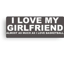 I LOVE MY GIRLFRIEND Almost As Much As I Love Basketball Canvas Print
