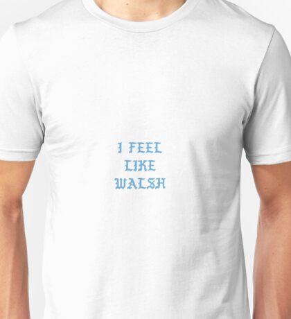 I FEEL LIKE WALSH Unisex T-Shirt