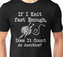 If I knit fast enough, does it count as aerobic - knit shirt Unisex T-Shirt