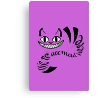 Cheshire Cat - We're all mad here Canvas Print