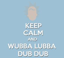"""Keep Calm and Wubba Lubba Dub Dub"" by dandyman"