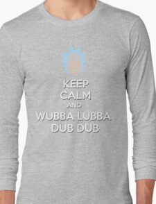 """Keep Calm and Wubba Lubba Dub Dub"" Long Sleeve T-Shirt"