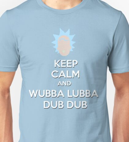 """Keep Calm and Wubba Lubba Dub Dub"" Unisex T-Shirt"
