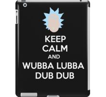 """Keep Calm and Wubba Lubba Dub Dub"" iPad Case/Skin"