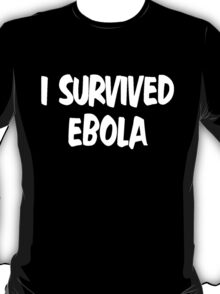 I Survived Ebola [White] T-Shirt