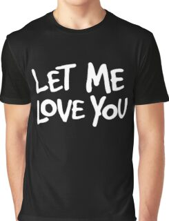 Let Me Love You Graphic T-Shirt
