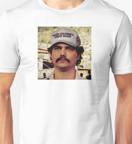 Make Colombia Great Again - Pablo Escobar Unisex T-Shirt