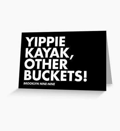 Yippie Kayak, Other Buckets! Greeting Card