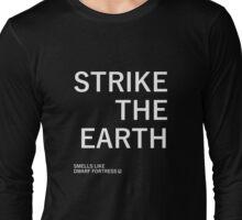 Strike The Earth (Smells like Dwarf Fortress) Long Sleeve T-Shirt