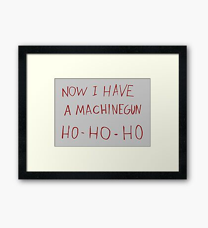 Now i have a machinegun ho-ho-ho Framed Print