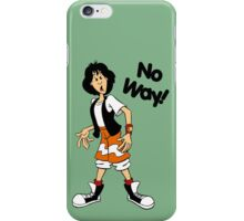 Bill and Ted - Ted - No Way - Black Font iPhone Case/Skin