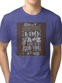 Everything i do jazz do it for you Tri-blend T-Shirt
