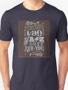 Everything i do jazz do it for you Unisex T-Shirt