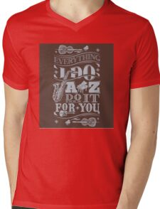Everything i do jazz do it for you Mens V-Neck T-Shirt