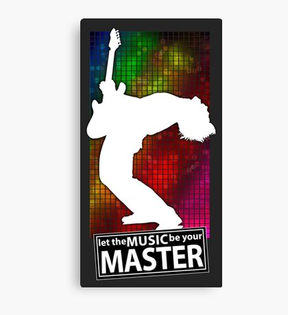 Let the music be your master Canvas Print