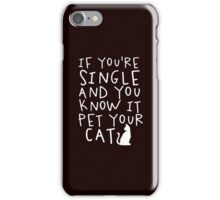 If You're Single & You Know It Pet Your Cat iPhone Case/Skin