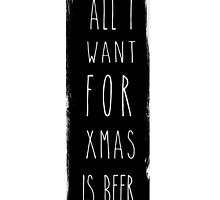 All I Want For Xmas Is beer by halfcrazy