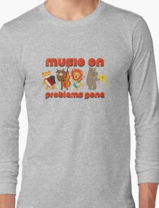 Music on - problems gone! Long Sleeve T-Shirt