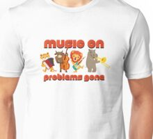 Music on - problems gone! Unisex T-Shirt