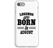 Legends are born in AUGUST iPhone Case/Skin