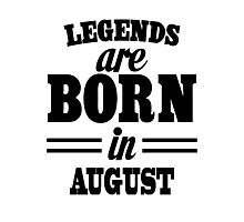 Legends are born in AUGUST Photographic Print