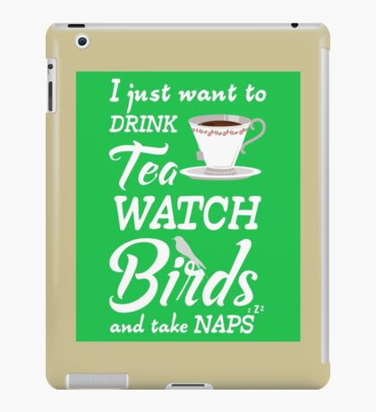 DRINK TEA, WATCH BIRDS AND TAKE NAPS iPad Case/Skin