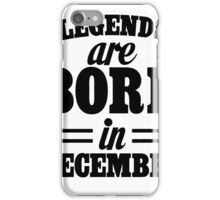 Legends are born in DECEMBER iPhone Case/Skin