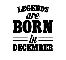 Legends are born in DECEMBER Photographic Print